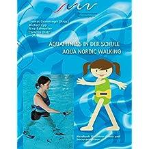 Aqua Fitness in der Schule & Aqua Nordic Walking: Handbuch für Lehrer-/innen und Instruktor-/innen