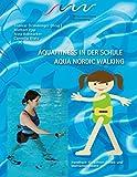 Aqua Fitness in der Schule & Aqua Nordic Walking: Handbuch für Lehrer-/innen und Instruktor-/innen -