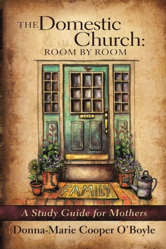 The Domestic Church Room By Room A Study Guide For Catholic Mothers