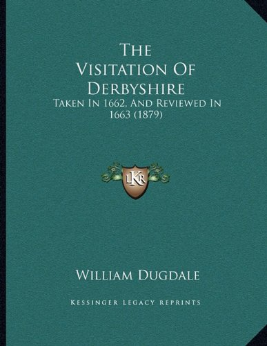 The Visitation of Derbyshire: Taken in 1662, and Reviewed in 1663 (1879)