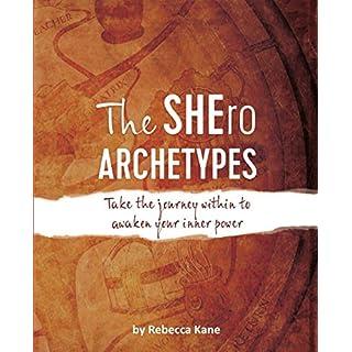 The SHEro Archetypes: Take the journey within to awaken your inner power