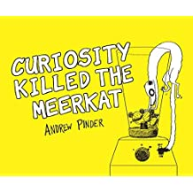 Curiosity Killed the Meerkat by Andrew Pinder (2012-09-27)