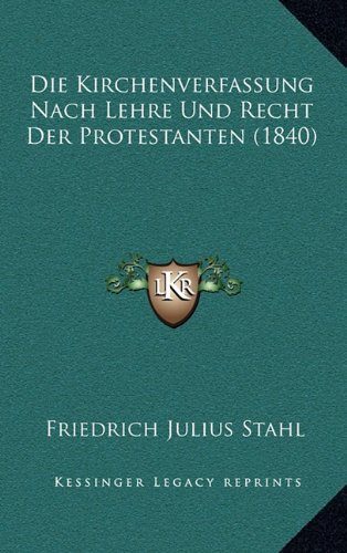 Die Kirchenverfassung Nach Lehre Und Recht Der Protestanten (1840)