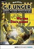 G. F. Unger Sonder-Edition 164 - Western: Wer den Stern nimmt (German Edition)