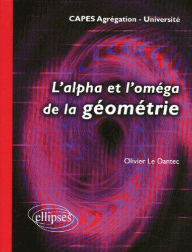 L'alpha et l'oméga de la géométrie : Université -CAPES Agrégation