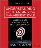 Understanding and Changing Your Management Style: Assessments and Tools for Self-Development (J-B Warren Bennis Series)