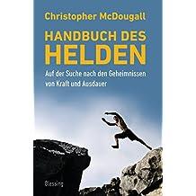 Handbuch des Helden: Auf der Suche nach den Geheimnissen von Kraft und Ausdauer (German Edition)