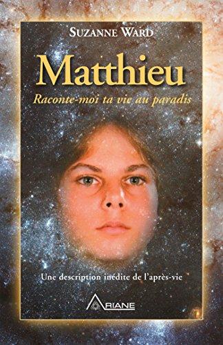 Matthieu, raconte-moi ta vie au paradis: Une description inédite de l'après-vie