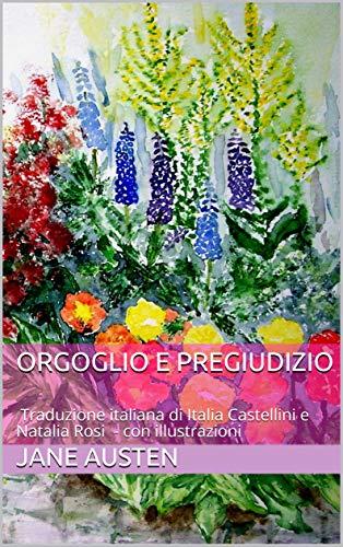 Orgoglio e pregiudizio:  Traduzione italiana di Italia Castellini e Natalia Rosi - con illustrazioni (Italian Edition)