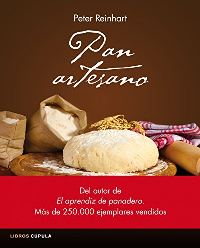 Pan artesano: Recetas rápidas y fáciles de todo el mundo para elaborar tu propio pan (Cocina) por Peter Reinhart