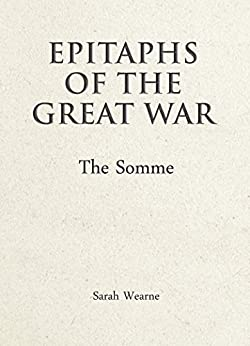 Sarah Wearne - Epitaphs of the Great War: The Somme