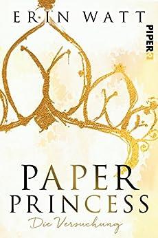 Paper Princess: Die Versuchung (Paper-Trilogie 1) von [Watt, Erin]