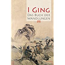 I Ging. Das Buch der Wandlungen