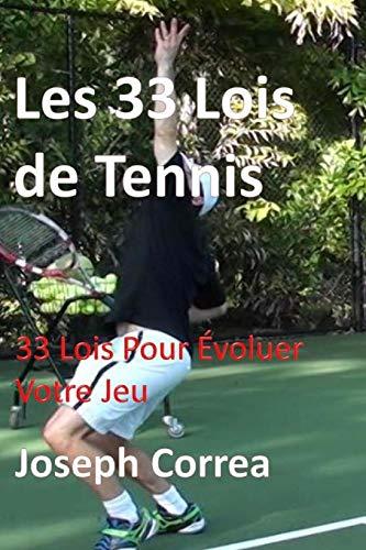 Les 33 Lois de Tennis: 33 Lois Pour Evoluer Votre Jeu por Joseph Correa