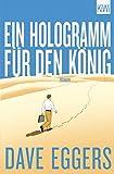Ein Hologramm für den König: Roman von Dave Eggers