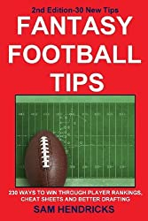 Fantasy Football Tips: 230 Ways to Win Through Player Rankings, Cheat Sheets and Better Drafting by Sam Hendricks (2013-11-09)