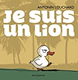 Je suis un lion / Antonin Louchard | Louchard, Antonin (1954-....). Auteur