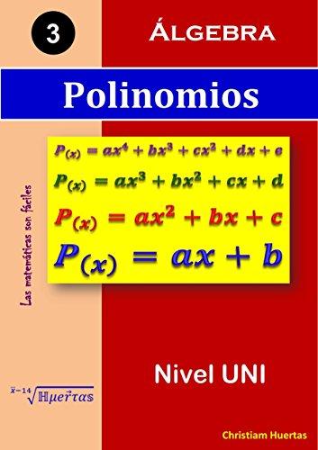 Polinomios: Álgebra (Las matemáticas son fáciles nº 3) por Christiam Manuel Huertas Ramírez