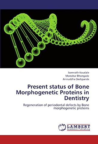 Present status of Bone Morphogenetic Proteins in Dentistry: Regeneration of periodontal defects by Bone morphogenetic proteins