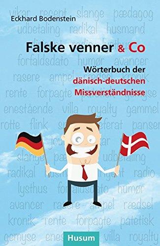Falske venner & Co: Wörterbuch der dänisch-deutschen Missverständnisse