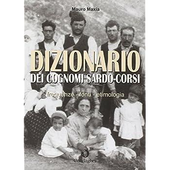 Dizionario Dei Cognomi Sardo-Corsi. Frequenze, Fonti, Etimologia