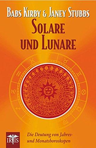 Solare und Lunare: Die Deutung von Jahres- und Monatshoroskopen