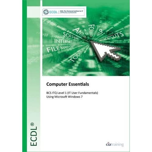 ECDL IT User Fundamentals Using Windows 7 (BCS ITQ Level 1) by CiA Training Ltd. (2013-08-01)