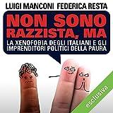 Non sono razzista, ma.: La xenofobia degli Italiani e gli imprenditori politici della paura