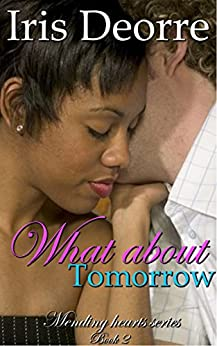 What About Tomorrow (Mending Hearts Book 2) by [Deorre, Iris]