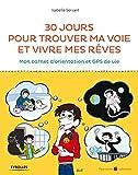 Telecharger Livres 30 jours pour trouver ma voie et vivre mes reves Mon carnet d orientation et GPS de vie (PDF,EPUB,MOBI) gratuits en Francaise