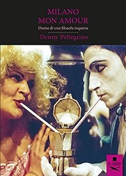 Milano mon amour: Diario di una filosofa inquieta (Bohemien) di [Pellegrino, Denny]