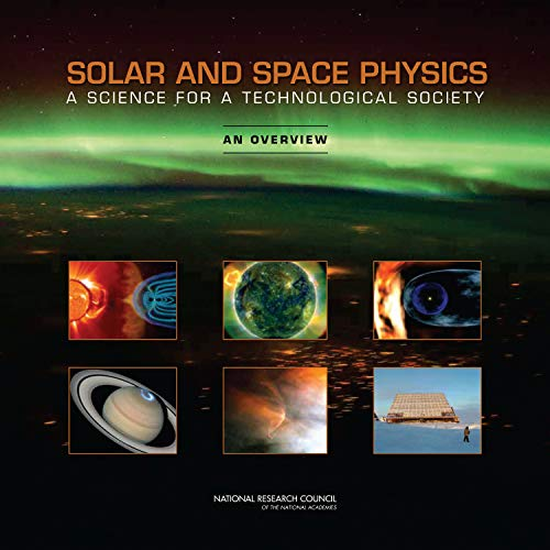 Solar and Space Physics: A Science for a Technological Society: An Overview (English Edition) por National Research Council