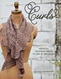 Curls: Versatile, Wearable Wraps to Knit at Any Gauge