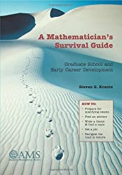 A Mathematician's Survival Guide: Graduate School and Early Career Development by Steven G. Krantz (2003-07-29)