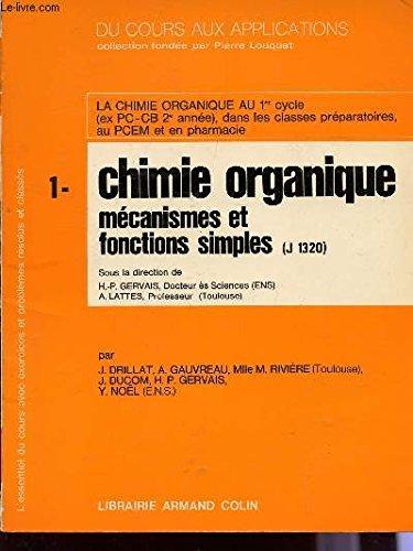 DU COURS AUX APPLICATIONS / TOME 1 : CHIMIE ORGANIQUE - MECANISMES ET FONCTIONS SIMPLES - (J 1320) / LA CHIMIE ORGANIQUE AU 1er CYCLE; CLASSES PREPARATOIRES, AU PCEM ETR PHARMACIE.