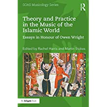 Theory and Practice in the Music of the Islamic World: Essays in Honour of Owen Wright (SOAS Studies in Music) (English Edition)