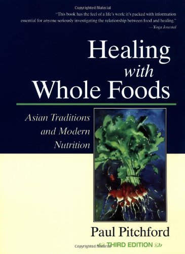 Healing With Whole Foods: Asian Traditions and Modern Nutrition (3rd Edition) by Pitchford, Paul (2002) Paperback
