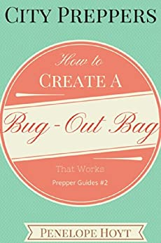 City Preppers: How to Create a Bug Out Bag That Works (Prepper Guides Book 2) (English Edition) von [Hoyt, Penelope]