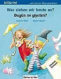 Was ziehen wir heute an?: Kinderbuch Deutsch-Türkisch