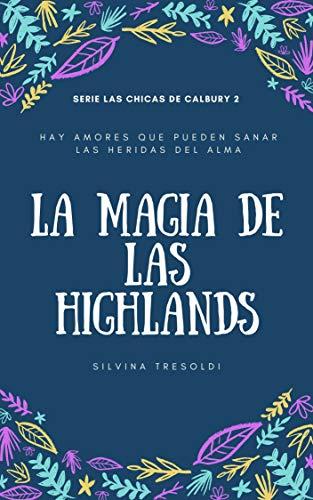 La magia de las Highlands (Las chicas de Calbury 2) de Silvina Tresoldi