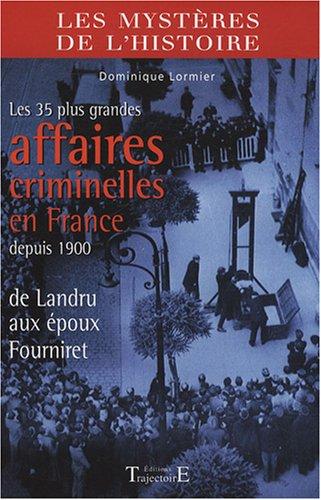 Les 35 plus grandes affaires criminelles en France depuis 1900 : De Landru aux époux Fourniret par Dominique Lormier