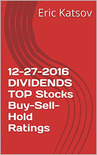 12-27-2016  DIVIDENDS TOP Stocks Buy-Sell-Hold Ratings (Buy-Sell-Hold+stocks iPhone app) (English Edition)