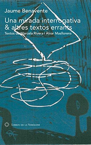 Una mirada interrogativa & altres textos errants (Catalan Edition) por Jaume Benavente