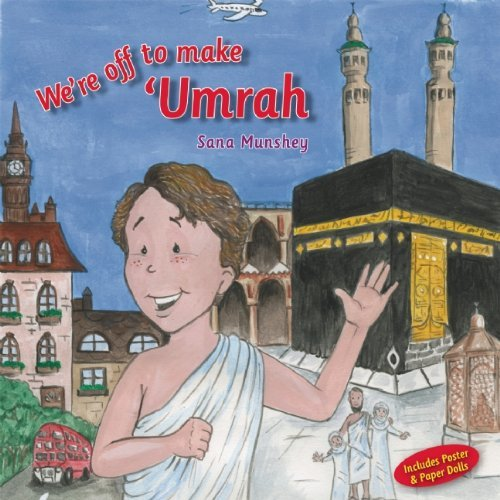 We're Off to Make Umrah: Written by Sana Munshey, 2010 Edition, (Har/Pstr) Publisher: Islamic Foundation [Hardcover]