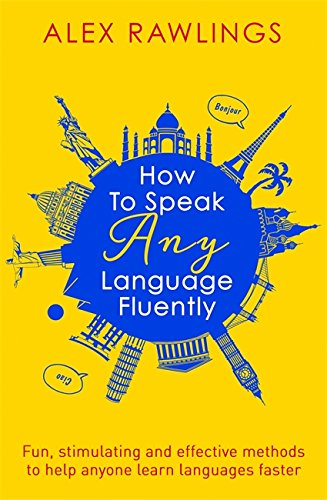 how-to-speak-any-language-fluently-fun-stimulating-and-effective-methods-to-help-anyone-learn-langua