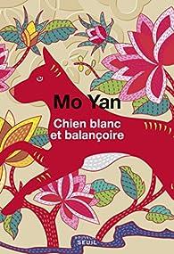 Chien blanc et balançoire par Mo Yan