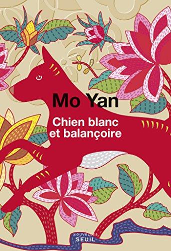Chien blanc et balançoire - Mo Yan