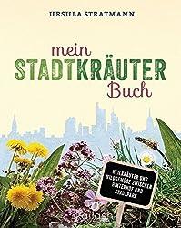 Mein Stadt-Kr??uter-Buch: Heilkr??uter und Wildgem??se zwischen Hinterhof und Stadtpark - Empfohlen von Wolf-Dieter Storl by Ursula Stratmann (2016-04-11)