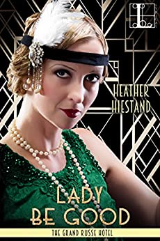 Lady Be Good (The Grand Russe Hotel) by [Hiestand, Heather]
