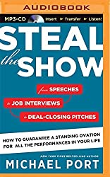 Steal the Show: From Speeches to Job Interviews to Deal-Closing Pitches, How to Guarantee a Standing Ovation for All the Performances by Michael Port (2015-10-06)